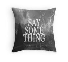 Say Something Throw Pillow