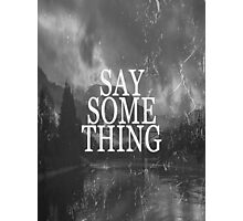 Say Something Photographic Print