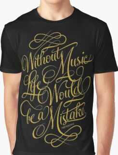 Without Music life would be a mistake Graphic T-Shirt