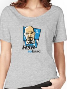 Heisenberg... so baad! Women's Relaxed Fit T-Shirt