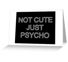 NOT cute just psycho Greeting Card