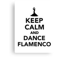 Keep calm and dance Flamenco Canvas Print