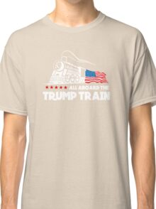 All Aboard the Trump Train! Classic T-Shirt