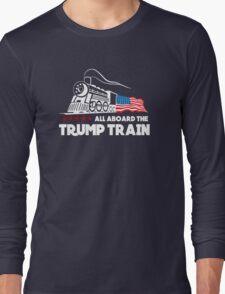 All Aboard the Trump Train! Long Sleeve T-Shirt