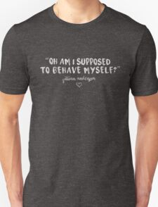 Behave Yourself - Gillian Anderson Unisex T-Shirt
