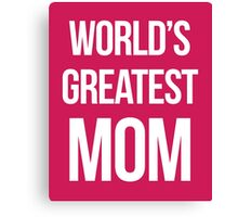 World's Greatest Mom Quote Canvas Print