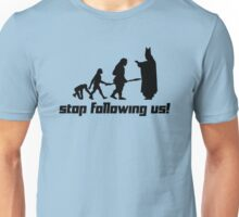 Stop following us! Unisex T-Shirt