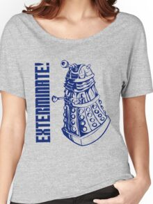 EXTERMINATE! (With Caption) Women's Relaxed Fit T-Shirt