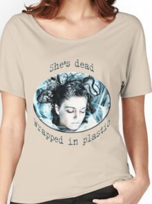 She's dead, wrapped in plastic Women's Relaxed Fit T-Shirt