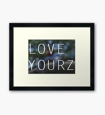 LOVE YOURZ Framed Print