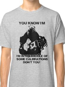 In the middle of some calibrations Classic T-Shirt