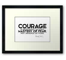 courage is mastery of fear - mark twain Framed Print