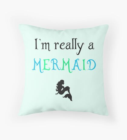 I'm really a mermaid Throw Pillow