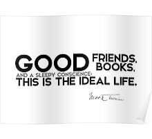 good friends and good books - mark twain Poster