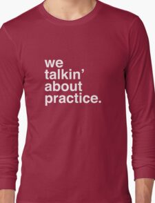 practice. Long Sleeve T-Shirt