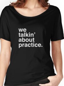 practice. Women's Relaxed Fit T-Shirt