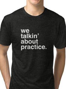 practice. Tri-blend T-Shirt
