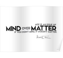 mind over matter - mark twain Poster