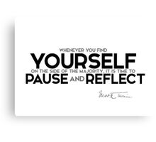 pause and reflect - mark twain Canvas Print