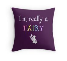 I'm really a fairy Throw Pillow