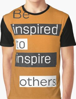 Be inspired to inspire others Take away vers Graphic T-Shirt