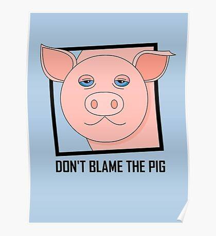 DON'T BLAME THE PIG Poster