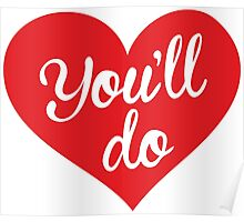 You'll do, love Poster