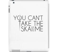 You Can't Take The Skai From Me [dark] iPad Case/Skin