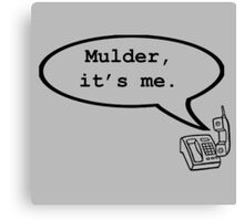 Mulder, it's me. Canvas Print
