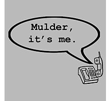 Mulder, it's me. Photographic Print