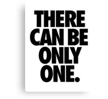 THERE CAN BE ONLY ONE. Canvas Print