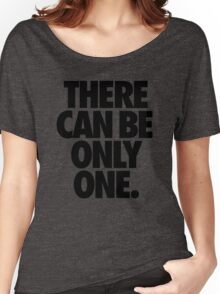 THERE CAN BE ONLY ONE. Women's Relaxed Fit T-Shirt