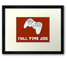 Full Time Gamer Framed Print