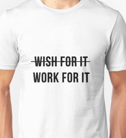 Don't Wish For It, Work For It Unisex T-Shirt