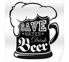 Save Water Drink Beer for Light Poster