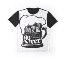 Save Water Drink Beer for Light Graphic T-Shirt