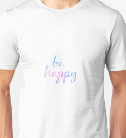 be happy Unisex T-Shirt