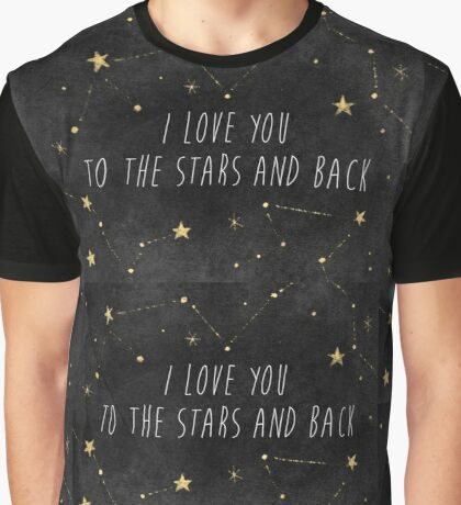 I Love You to the Stars and Back Graphic T-Shirt