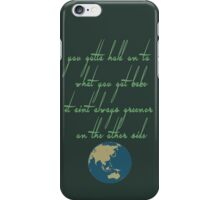 Greener on the Other side iPhone Case/Skin
