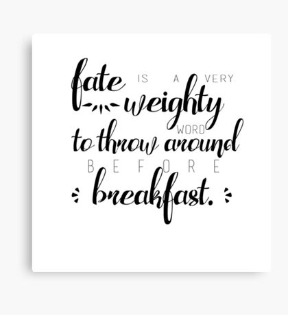 fate is a very weighty word Canvas Print