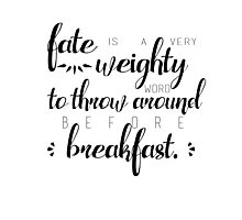 fate is a very weighty word Photographic Print