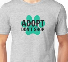 Adopt. Don't Shop. Unisex T-Shirt