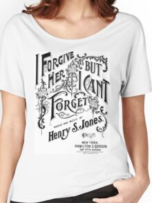 I Forgive Her But I Can't Forget Women's Relaxed Fit T-Shirt