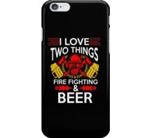 I Love Two Things : Fire Fighing & Beer iPhone Case/Skin