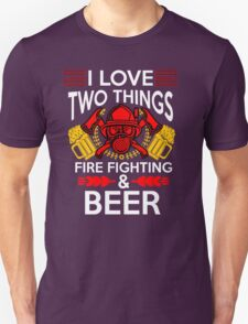 I Love Two Things : Fire Fighing & Beer T-Shirt