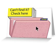 SPAM FOLDER - Can't find it? Check here! Greeting Card