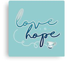 Love is hope. Canvas Print