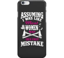 Assuming I Was Like Most Women Was Your First Mistake iPhone Case/Skin