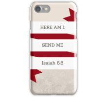 Here Am I, Send Me. iPhone Case/Skin
