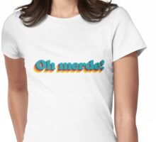 Oh Merde! Womens Fitted T-Shirt